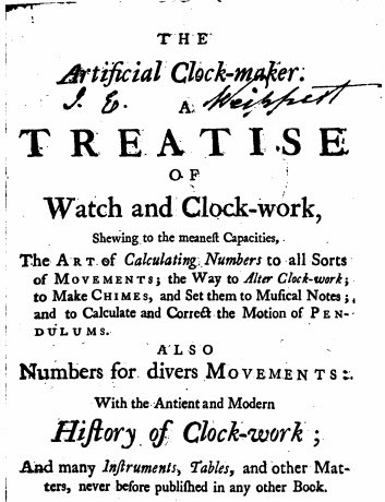 Artificial Clock-maker A TREATISE of Watch and Clock-work